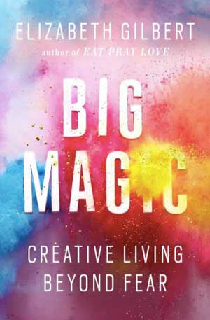 Big Magic: Creative Living Beyond Fear cover